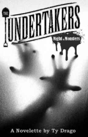 THE UNDERTAKERS: Night of Monsters by Ty Drago (Part One) by TyDrago