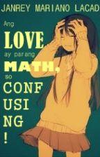 Ang LOVE ay parang MATH, so CONFUSING! by JanreyWalk