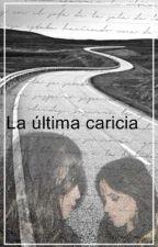 La última caricia - ONE SHOT CAMREN by peloregui