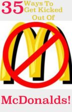 35 Ways To Get Kicked Out Of McDonalds by iiShadowsOfDarkness