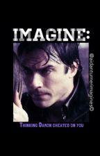 IMAGINE: Thinking Damon cheated on you by Aidanturnerimagines