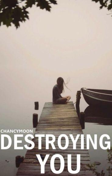 Destroying You