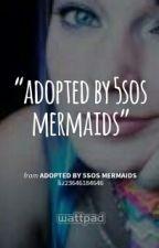 adopted by 5sos mermaids by BandGeek02347