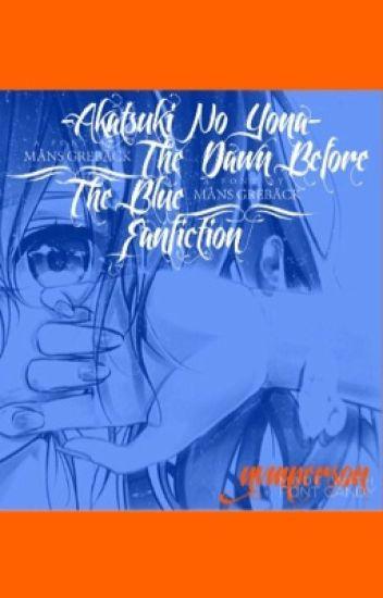 The Dawn Before The Blue -[An Akatsuki No Yona/Yona Of The Dawn Fanfiction]-