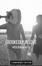 Crookedly in Love {a Shawn Mendes Fan Fiction} by pieceofmyheart8