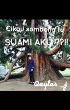 Cikgu SOMBONG tu SUAMI AKU !!??! by Qaylar_j
