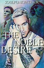 The Noble Desire (Peterick) by soulpunkpatrick
