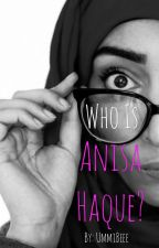 Who is Anisa Haque? by UmmiBeee