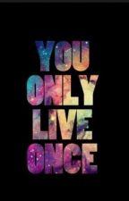 You Only Live Once by AimanArastu