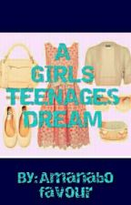A GIRL'S TEENAGE DREAM by AmanaboOjay