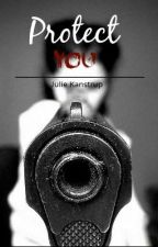 Protect You - A Justin Bieber Fanfiction by JulieKanstrup