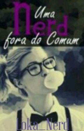 Uma Nerd Fora do Comum [Editando] by Loka_Nerd