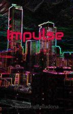 Impulse:Book 1 by completeingmyself