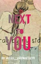 Next To You  (#Wattys2016) by miss_prinsesita