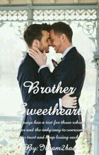 Brother Sweetheart(BoyxBoy)(ManxBoy) by Ilham2Bae