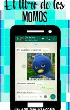El Libro De Los Momos (Memes) by UnaChicaMuyAnormal