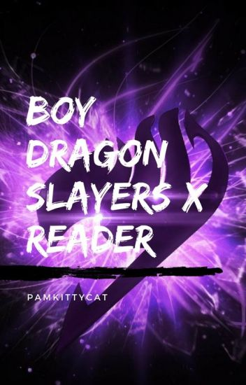 Boy dragon slayers x reader [Completed Fairy tail] Under editing