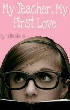 My Teacher, My First Love by kikiadelia