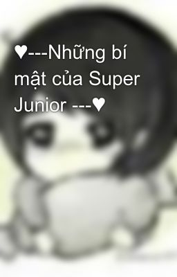 ♥---Những bí mật của Super Junior ---♥