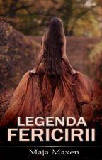 Legenda fericirii - Part. I (Finalizată) by MajaMaxen