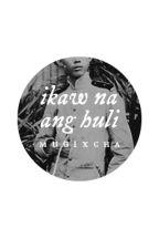 Ikaw na ang Huli (slow minor editing) by mugixcha