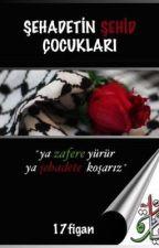ŞEHADETİN ŞEHİD ÇOCUKLARI (DÜZENLENİYOR) by 17figan
