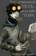 NON CHIAMARMI TICCI...SONO SOLO TOBY. by FedeProxy27