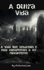 A outra vida by VictriaLissa