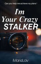 I'm Your Crazy Stalker by iMarieYou