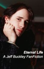 Eternal Life - A Jeff Buckley FanFiction by sweatingbullets