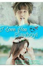 I LOVE YOU PLAYBOY ! by lolipopFav