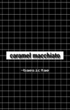 Caramel Macchiato || BTS V /discontinued/ by -baesictae