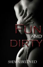 Fun and Dirty by sheMAEbeloved