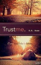 TRUST ME© El amor rompe todas las barreras. by ernovels
