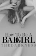 How To Be A Bad Girl ✔ by _TheDarkness