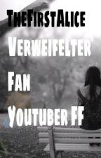 verzweifelter Fan/ Aufgenommen von Youtubern?! by TheFirstAlice