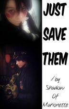 Just Save Them /FNAF by ShadowOfMarionette