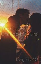 The Guy Who Changed My Life by angelica975