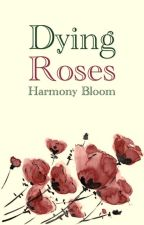 Dying Roses by LifelessDreamerxx