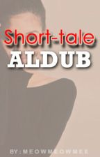 The Short Tales of ALDUB by paalamsaglit