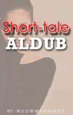 The Short Tales of ALDUB by kaysii_sama