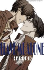 Leave Me Alone (Ereri) by offendergod