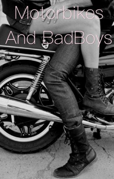 Motorbikes and BadBoys
