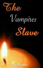 The Vampire's Slave by _ItzMaddie