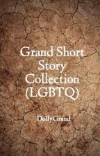 Grand Short Story Collection (LGBTQ) by DollyGrand