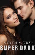 Super Dark 1 (Super Dark Trilogy) by Tanithmorse