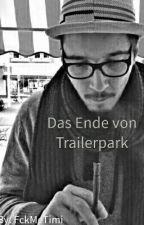 Das Ende von Trailerpark by FckMeTimi