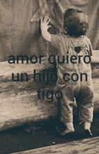 amor quiero un hijo con tigo by claritta2