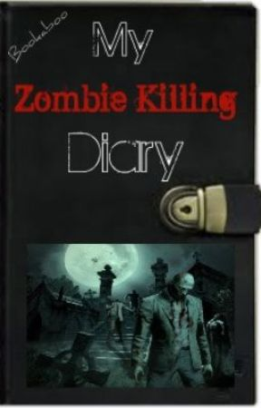 My zombie killing diary [ON HOLD] by Bookaboo