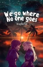 We go Where no one goes by Drag0nTail